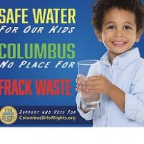 Blue background with partial photo of small child holding a glass of water and words Safe water for our kids, Columbus no place for Frack Waste